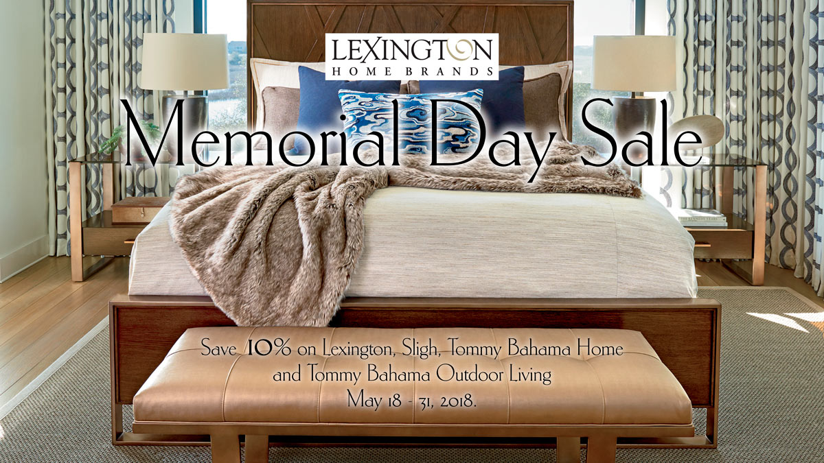 Save 10% on Lexington, Sligh, Tommy Bahama Home and Tommy Bahama Outdoor Living May 18 - 31, 2018.