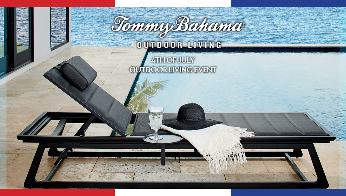 Tommy Bahama 4th of July Outdoor Living Event at IDS | June - July 2021